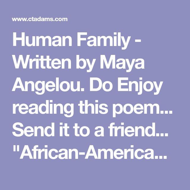 "Human Family - Written by Maya Angelou. Do Enjoy reading this poem... Send it to a friend... ""African-American Poem"""