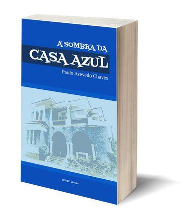"""Mais uma edição INDEX, """"À Sombra da Casa Azul"""", as memórias muito bem escritas e muito interessantes de Paulo Azevedo Chaves, um """"dandy"""" dos trópicos, poeta, tradutor e organizador da coletânea que publicamos o ano passado, """"Poemas Homoeróticos Escolhidos"""", e que já teve mais de 1.500 downolads!"""