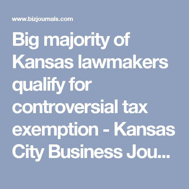 Big majority of Kansas lawmakers qualify for controversial tax exemption - Kansas City Business Journal