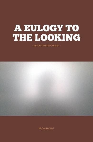 A Eulogy to the Looking. Click to preview book.