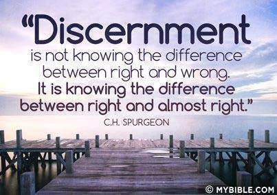 """""""Discernment is not knowing the difference between right and wrong. It is knowing the difference between right and almost right."""" ~ Charles Spurgeon"""
