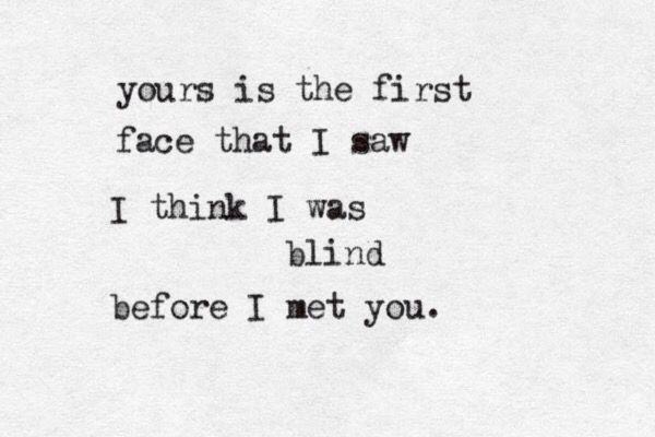 """Love quote idea - """"Yours is the first face that I saw"""" {Courtesy of Beth Retro}"""