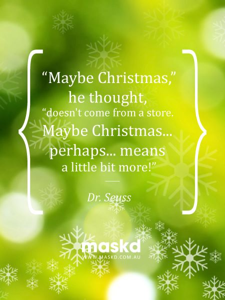 """""""Maybe Christmas, he thought doesn't come from a store. Maybe Christmas, perhaps...means a little bit more.""""  #loveyourskin #amazing #beautiful #selfie #smile #igers #wow #awesome #acne #beauty #quote #pinterest #pinterestquotes #quotes #thegreenmask #maskd"""