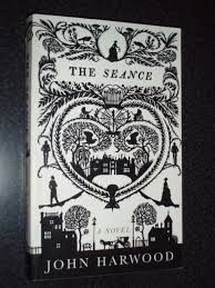The Seance - John Harwood                   Finished May 15th 2014