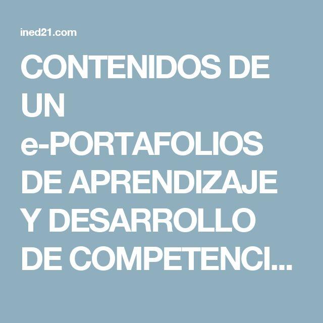 CONTENIDOS DE UN e-PORTAFOLIOS DE APRENDIZAJE Y DESARROLLO DE COMPETENCIAS - INED21