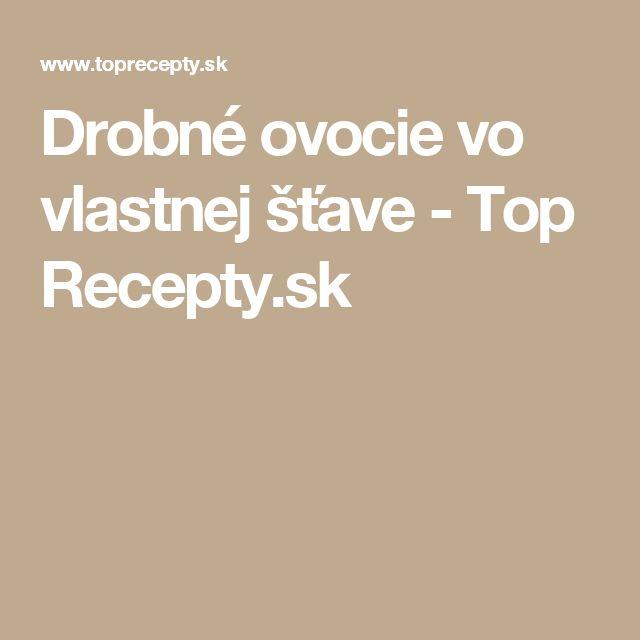 Drobné ovocie vo vlastnej šťave - Top Recepty.sk