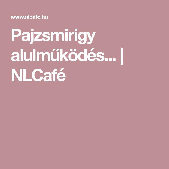 Pajzsmirigy alulműködés... | NLCafé