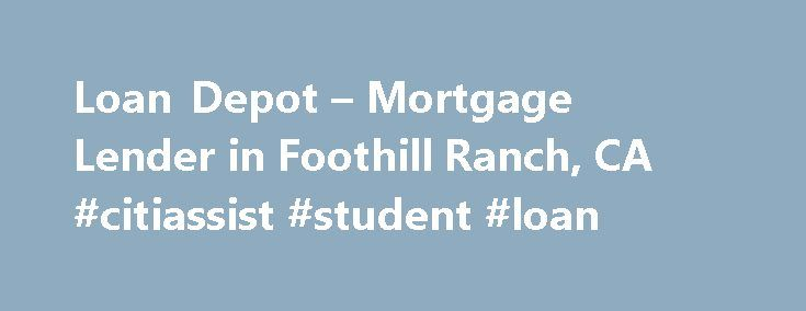 Loan Depot – Mortgage Lender in Foothill Ranch, CA #citiassist #student #loan http://loan-credit.nef2.com/loan-depot-mortgage-lender-in-foothill-ranch-ca-citiassist-student-loan/  #loan depot # Report a Problem Content flagged We will review this content. Thanks for helping make the site more useful to everyone. To learn more, read Zillow's Good Neighbor Policy . Specialties: Purchase Loan, Refinancing, Mortgage Planning Add personality to your profile! Tell the community about yourself…