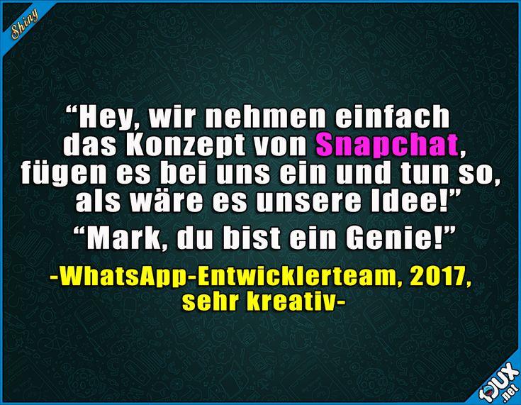 Total neues Konzept! Vor allem weil die Whatsapp user, die diese Funktion wollen auch gaar kein Snapchat haben. *ironie*