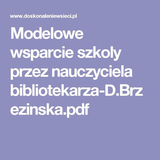 Modelowe wsparcie szkoly przez nauczyciela bibliotekarza-D.Brzezinska.pdf