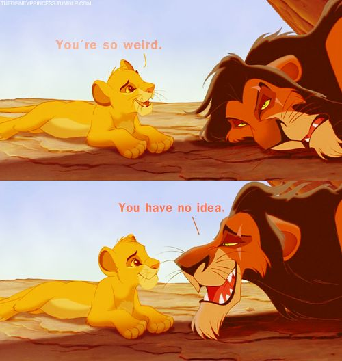 I feel like I identify with Scar more than any other Lion King character. Except for the whole murder thing.