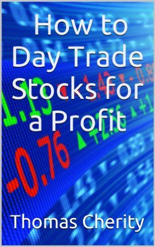 Day Trading for Dummies: How to Day Trade Stocks for a Profit, Thomas Cherity - Amazon.com