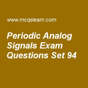 Practice test on periodic analog signals, computer networks quiz 94 online. Practice networking exam's questions and answers to learn periodic analog signals test with answers. Practice online quiz to test knowledge on periodic analog signals, stream control transmission protocol (sctp), ipv4 connectivity, ipv4 addresses, frame relay and atm worksheets. Free periodic analog signals test has multiple choice questions as a sine wave is defined by, answers key with choices as amplitude...