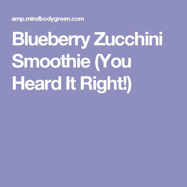 Blueberry Zucchini Smoothie (You Heard It Right!)