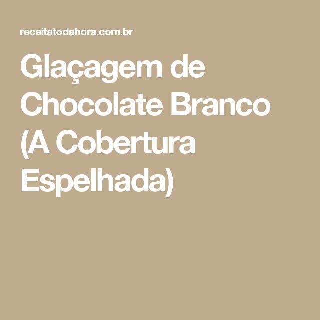 Glaçagem de Chocolate Branco (A Cobertura Espelhada)