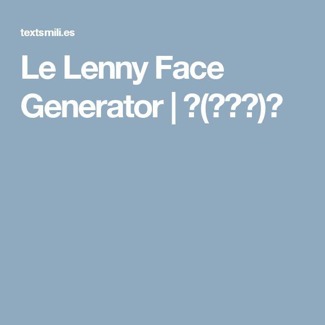 Le Lenny Face Generator   ᕙ(❍ᴥ❍)ᕗ