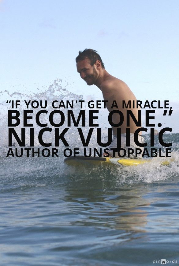 Gives me such hope. Such a refreshing outlook on life from Nick Vujicic. He is one inspiring guy!