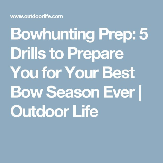 Bowhunting Prep: 5 Drills to Prepare You for Your Best Bow Season Ever | Outdoor Life