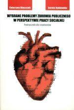 Wybrane problemy zdrowia publicznego w perspektywie pracy socjalnej : podręcznik dla studentów / Katarzyna Błaszczuk, Dorota Rynkowska