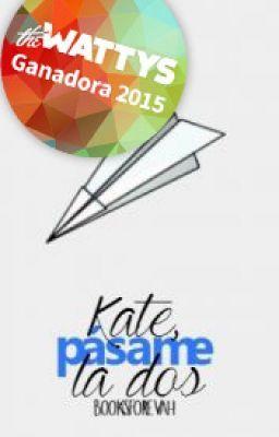Kate, pásame la dos. [#Wattys2015] - día treinta y ocho. #wattpad #novela-juvenil
