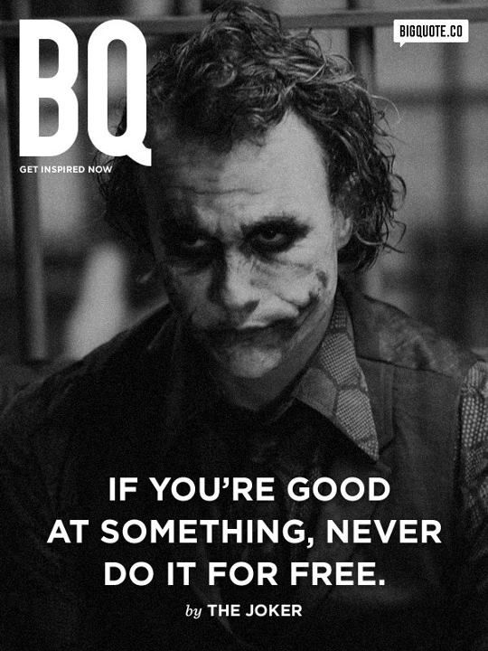 """""""When you're good at something, never do it for free"""" - quote - The joker - Batman"""