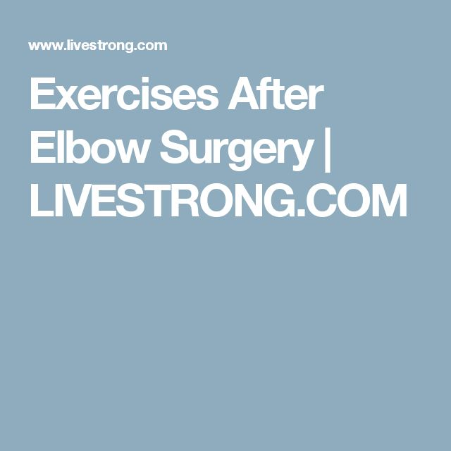 Exercises After Elbow Surgery | LIVESTRONG.COM