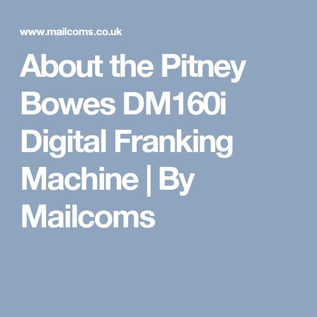 About the Pitney Bowes DM160i Digital Franking Machine | By Mailcoms