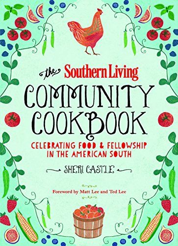 The Southern Living Community Cookbook: Celebrating food and fellowship in the American South by The Editors of Southern Living Magazine