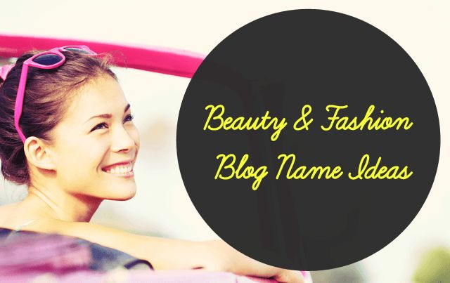 130+ Best Fashion & Beauty Blog Name Ideas