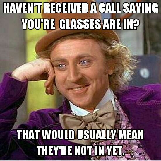 or vice versa, I got a message saying my glasses are in.. yes, and?