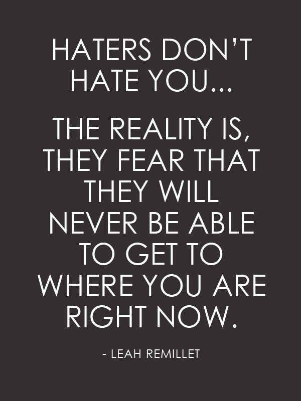 17 Inspirational Things You Can Post Against Your Haters Right Now Quotes About Haters Jealousy Quotes Motivational Quotes