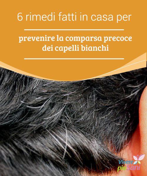 6 rimedi fatti in casa per #prevenire la comparsa precoce dei capelli bianchi   Sei #rimedi naturali da preparare in casa per prevenire la #comparsa precoce dei #capelli #bianchi