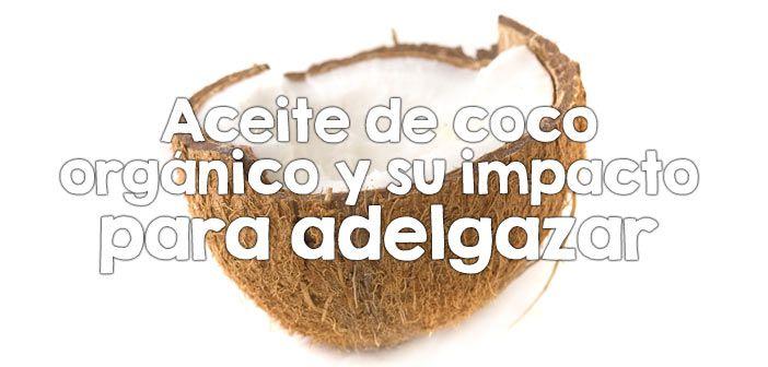Aceite de coco orgánico y su impacto para adelgazar  http://nutricionysaludyg.com/nutricion/aceite-de-coco-organico-adelgazar/