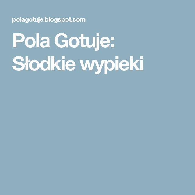 Pola Gotuje: Słodkie wypieki