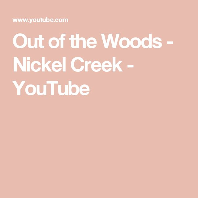 Out of the Woods - Nickel Creek - YouTube