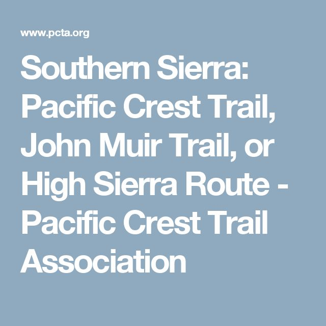 Southern Sierra: Pacific Crest Trail, John Muir Trail, or High Sierra Route - Pacific Crest Trail Association