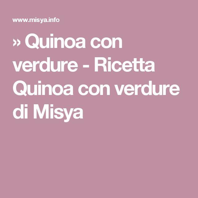 » Quinoa con verdure - Ricetta Quinoa con verdure di Misya