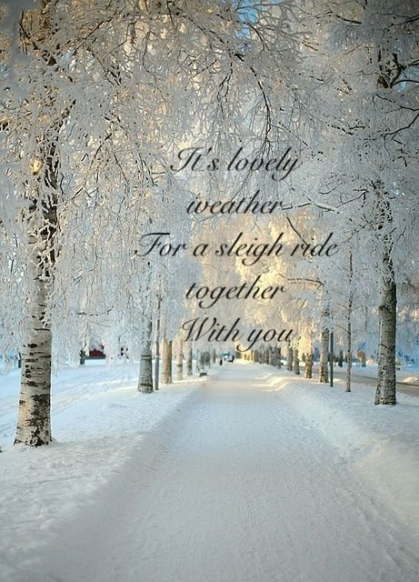 ...It's lovely weather ~ for a sleigh ride together with you