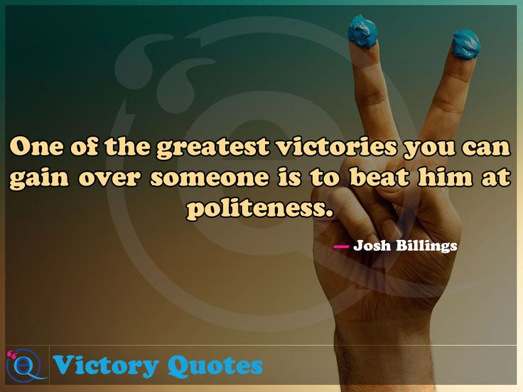 One of the greatest victories you can gain over someone is to beat him at politeness. Victory Quotes 1