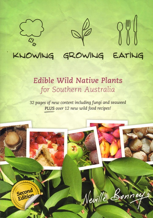 Knowing, growing and eating edible wild native plants for southern Australia. : Bonney, Neville. - Andrew Isles