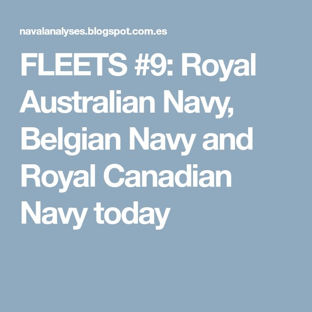 FLEETS #9: Royal Australian Navy, Belgian Navy and Royal Canadian Navy today