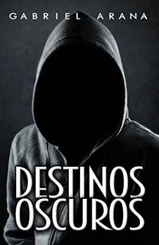 Destinos Oscuros (Spanish Edition) by Gabriel Arana https://www.amazon.com/dp/B074BPTXSD/ref=cm_sw_r_pi_dp_x_Zbw1zb4VPG0RA