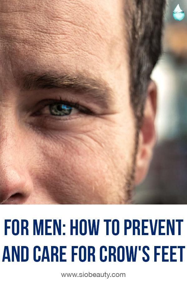 For Men How To Prevent And Care For Crow S Feet Crows Feet Face Wrinkles Wrinkle Remedies