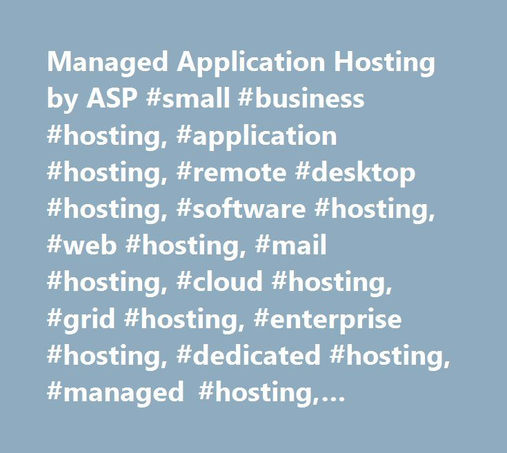 Managed Application Hosting by ASP #small #business #hosting, #application #hosting, #remote #desktop #hosting, #software #hosting, #web #hosting, #mail #hosting, #cloud #hosting, #grid #hosting, #enterprise #hosting, #dedicated #hosting, #managed #hosting, #managed #servers, #dedicated #servers, #virtual #servers, #application #service #providers, #application #solution #providers, #accounting #software, #recruiting #software, #laboratory #software, #nonprofit #software, #consulting…