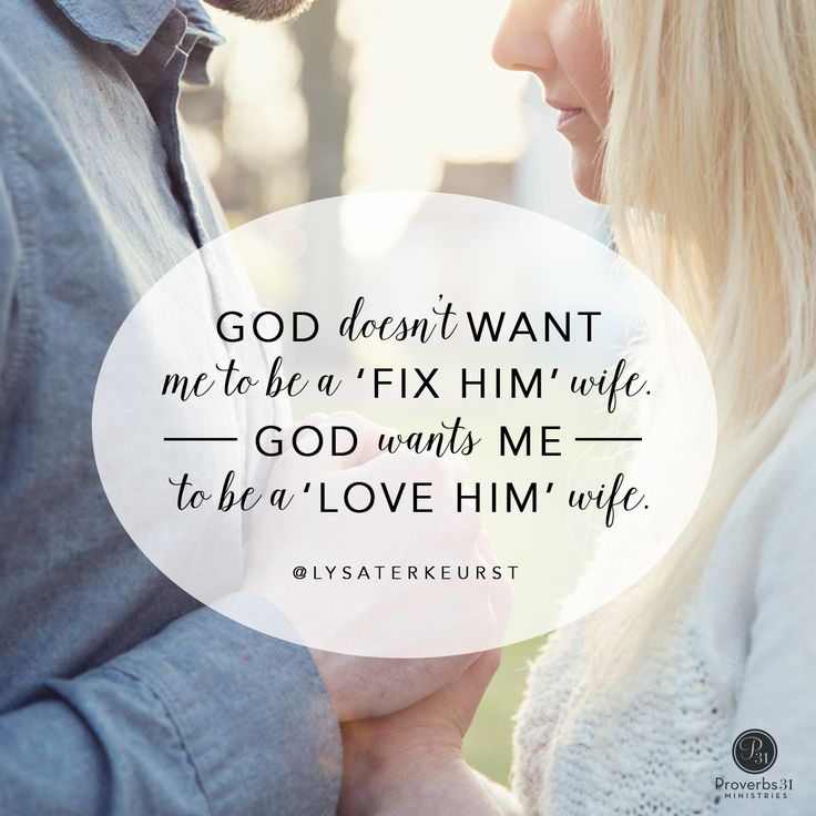 """God doesn't want me to be a 'fix him' wife. God wants me to be a 'love him' wife."" - Lysa TerKeurst 