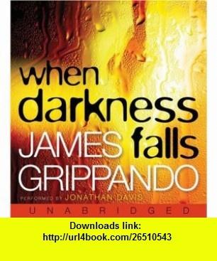 When Darkness Falls CD (9780061227134) James Grippando, Jonathan Davis , ISBN-10: 0792747305  , ISBN-13: 978-0061227134 , ASIN: 0061227137 , tutorials , pdf , ebook , torrent , downloads , rapidshare , filesonic , hotfile , megaupload , fileserve