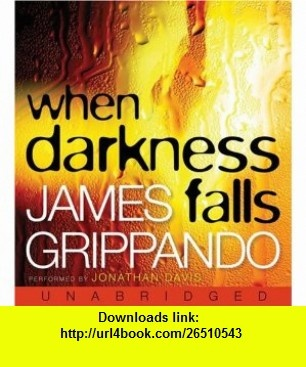 When Darkness Falls CD (9780061227134) James Grippando, Jonathan Davis , ISBN-10: 0792747305  , ISBN-13: 978-0061227134 , ASIN: 0061227137 , tutorials , pdf , ebook , torrent , downloads , rapidshare , filesonic , hotfile , megaupload , fileserve