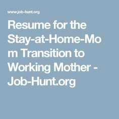 Resume for the Stay-at-Home-Mom Transition to Working Mother - Job-Hunt.org