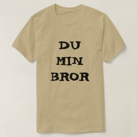 Norwegian text du min bror - you my brother T-Shirt A green t-shirt with a text in Norwegian: du min bror that can be translate to: you my brother. Get this t-shirt that will give you a unique and different look.