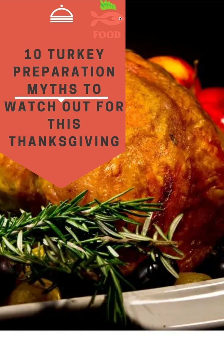 10 Turkey Preparation Myths To Watch Out For This Thankgsiving In 2020 Food Foodie Inspiration Thanksgiving Recipes